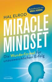 Miracle Mindset Die Wunderformel für unausweichlichen Erfolg - Mit 30-Tage-Programm