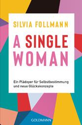 A Single Woman Ein Plädoyer für Selbstbestimmung und neue Glückskonzepte
