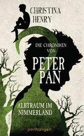 Die Chroniken von Peter Pan - Albtraum im Nimmerland Roman