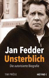 Jan Fedder - Unsterblich Die autorisierte Biografie