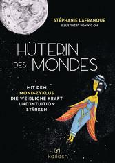 Hüterin des Mondes Mit dem Mond-Zyklus die weibliche Kraft und Intuition stärken