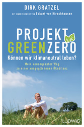 Projekt Green Zero Können wir klimaneutral leben? Mein konsequenter Weg zu einer ausgeglichenen Ökobilanz - Mit einem Vorwort von Eckart von Hirschhausen