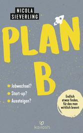 Plan B Endlich etwas finden, für das man wirklich brennt - Jobwechsel? Start Up? Aussteigen?