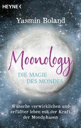 Moonology - Die Magie des Mondes Wünsche verwirklichen und erfüllter leben mit der Kraft der Mondphasen
