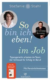 So bin ich eben! im Job Typengerecht arbeiten im Team: der Schlüssel für Erfolg im Beruf - Mit Persönlichkeitstest - das neue Buch der Bestseller-Autorin