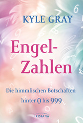 Engel-Zahlen Die himmlischen Botschaften hinter 0 bis 999