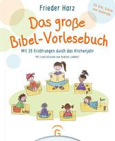 Das große Bibel-Vorlesebuch Mit 35 Erzählungen durch das Kirchenjahr. Für Kita, Schule, Familie und Gemeinde
