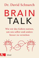Brain Talk Wie wir das Gehirn nutzen, um uns selbst und andere besser zu verstehen