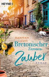 Bretonischer Zitronenzauber Roman - Mit leckeren Rezepten zum Nachbacken