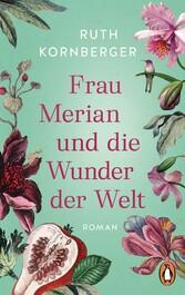 Frau Merian und die Wunder der Welt Roman