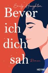 Bevor ich dich sah Roman - Eine bittersüße Liebesgeschichte, die jedes Herz im Sturm erobert!