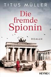 Die fremde Spionin Roman