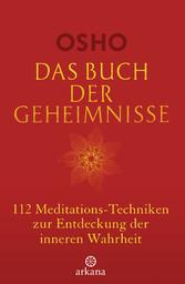 Das Buch der Geheimnisse 112 Meditations-Techniken zur Entdeckung der inneren Wahrheit