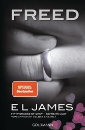 Freed - Fifty Shades of Grey. Befreite Lust von Christian selbst erzählt Roman