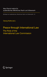 Peace through International Law The Role of the International Law Commission. A Colloquium at the Occasion of its Sixtieth Anniversary