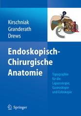 Endoskopisch-Chirurgische Anatomie Topographie für die Laparoskopie, Gastroskopie und Coloskopie