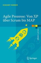 Agile Prozesse: Von XP über Scrum bis MAP Von XP über Scrum bis MAP
