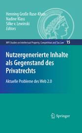 Nutzergenerierte Inhalte als Gegenstand des Privatrechts Aktuelle Probleme des Web 2.0