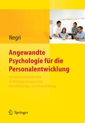 Angewandte Psychologie für die Personalentwicklung. Konzepte und Methoden für Bildungsmanagement, betriebliche Aus- und Weiterbildung Planen und Begleiten von betrieblichen Bildungsprozessen