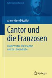 Cantor und die Franzosen Mathematik, Philosophie und das Unendliche