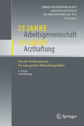 25 Jahre Arbeitsgemeinschaft - 25 Jahre Arzthaftung Von der Krähentheorie bis zum groben Behandlungsfehler