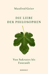 Die Liebe der Philosophen Von Sokrates bis Foucault