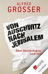 Von Auschwitz nach Jerusalem Über Deutschland und Israel