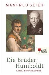 Die Brüder Humboldt Eine Biographie