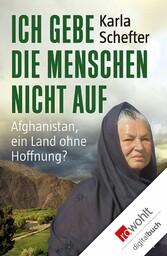 Ich gebe die Menschen nicht auf Afghanistan, ein Land ohne Hoffnung?