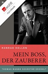 Mein Boss, der Zauberer Thomas Manns Sekretär erzählt