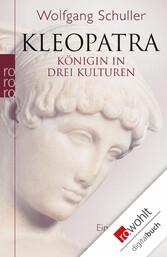 Kleopatra Königin in drei Kulturen - Eine Biographie