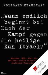 'Wann endlich beginnt bei Euch der Kampf gegen die heilige Kuh Israel?' München 1970: über die antisemitischen Wurzeln des deutschen Terrorismus