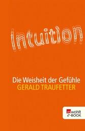 Intuition Die Weisheit der Gefühle