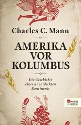 Amerika vor Kolumbus Die Geschichte eines unentdeckten Kontinents