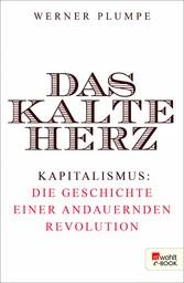 Das kalte Herz Kapitalismus: die Geschichte einer andauernden Revolution