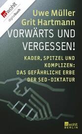 Vorwärts und vergessen! Kader, Spitzel und Komplizen: Das gefährliche Erbe der SED-Diktatur