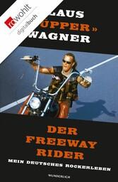 Der Freeway Rider Mein deutsches Rockerleben