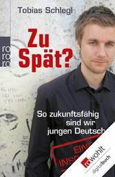 Zu spät? So zukunftsfähig sind wir jungen Deutschen - Eine Inspektion