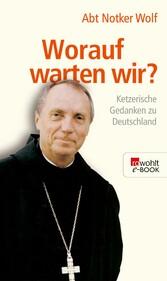 Worauf warten wir? Ketzerische Gedanken zu Deutschland