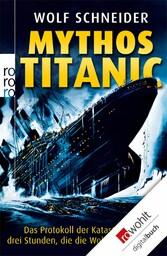 Mythos Titanic Das Protokoll der Katastrophe - drei Stunden, die die Welt erschütterten