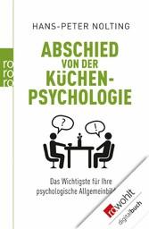Abschied von der Küchenpsychologie Das Wichtigste für Ihre psychologische Allgemeinbildung