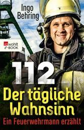 112 - Der tägliche Wahnsinn Ein Feuerwehrmann erzählt