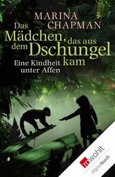 Das Mädchen, das aus dem Dschungel kam Eine Kindheit unter Affen