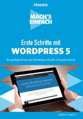 Mach's einfach: Erste Schritte mit WordPress 5 So gelingt Ihnen der Einstieg schnell und ganz leicht