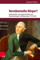 Verstümmelte Körper? Lebenswelten und soziale Praktiken von Kastratensängern in Mitteleuropa 1712-1844