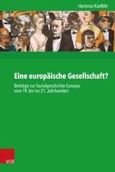 Eine europäische Gesellschaft? Beiträge zur Sozialgeschichte Europas vom 19. bis ins 21. Jahrhundert