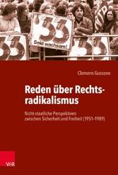 Reden über Rechtsradikalismus Nicht-staatliche Perspektiven zwischen Sicherheit und Freiheit (1951-1989)