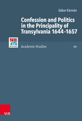 Confession and Politics in the Principality of Transylvania 1644-1657