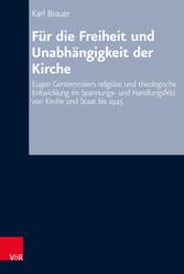 Für die Freiheit und Unabhängigkeit der Kirche Eugen Gerstenmaiers religiöse und theologische Entwicklung im Spannungs- und Handlungsfeld von Kirche und Staat bis 1945