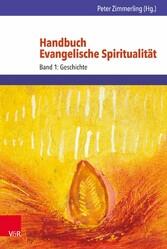 Handbuch Evangelische Spiritualität Band 1: Geschichte